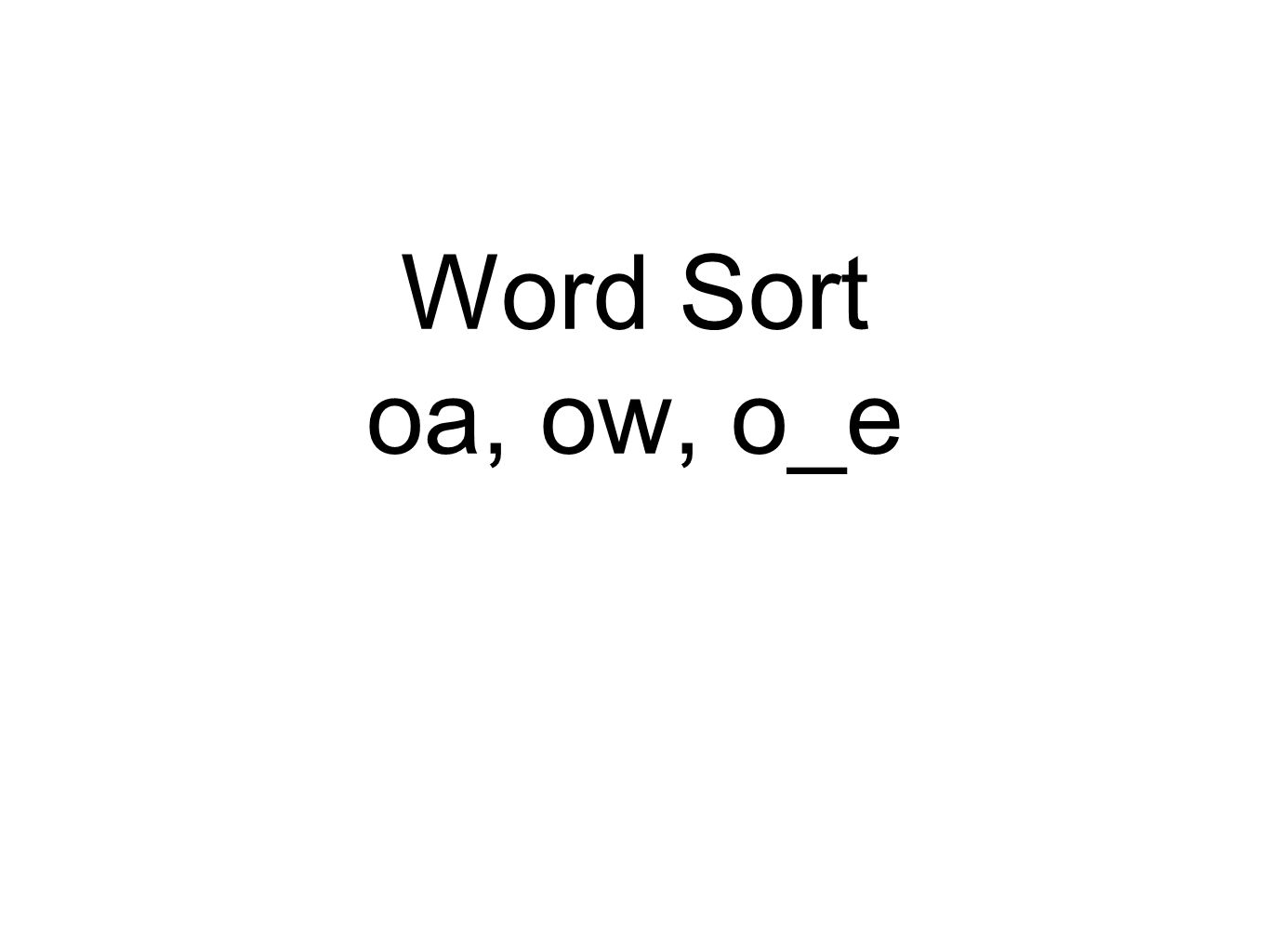 Word Sort oa, ow, o_e