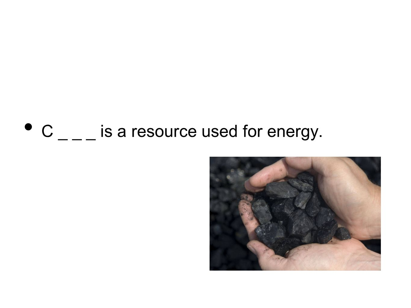 C _ _ _ is a resource used for energy.