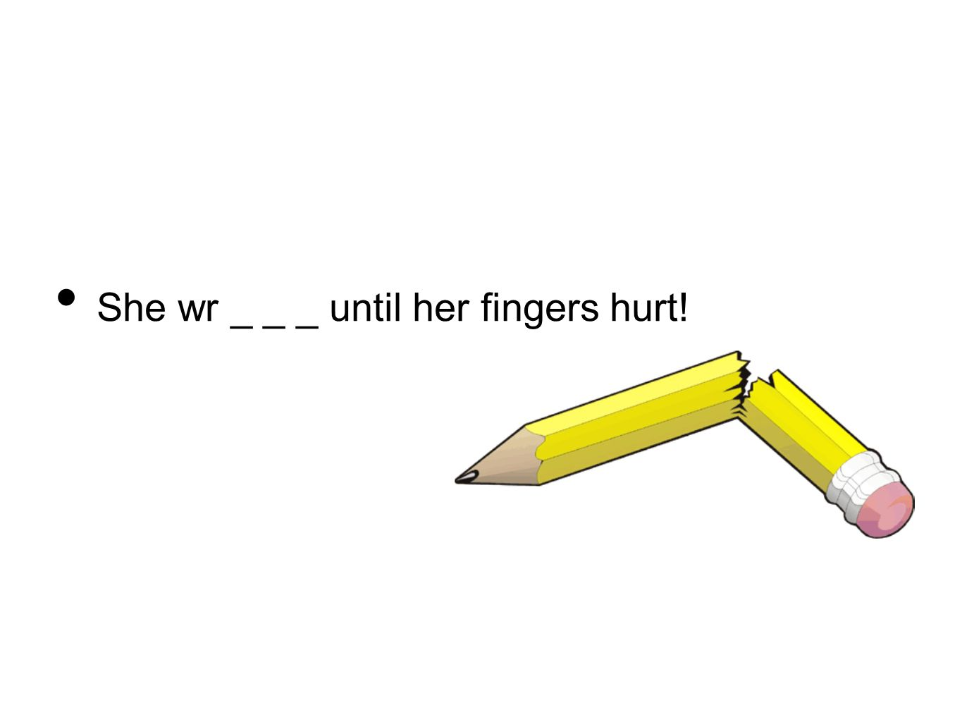 She wr _ _ _ until her fingers hurt!