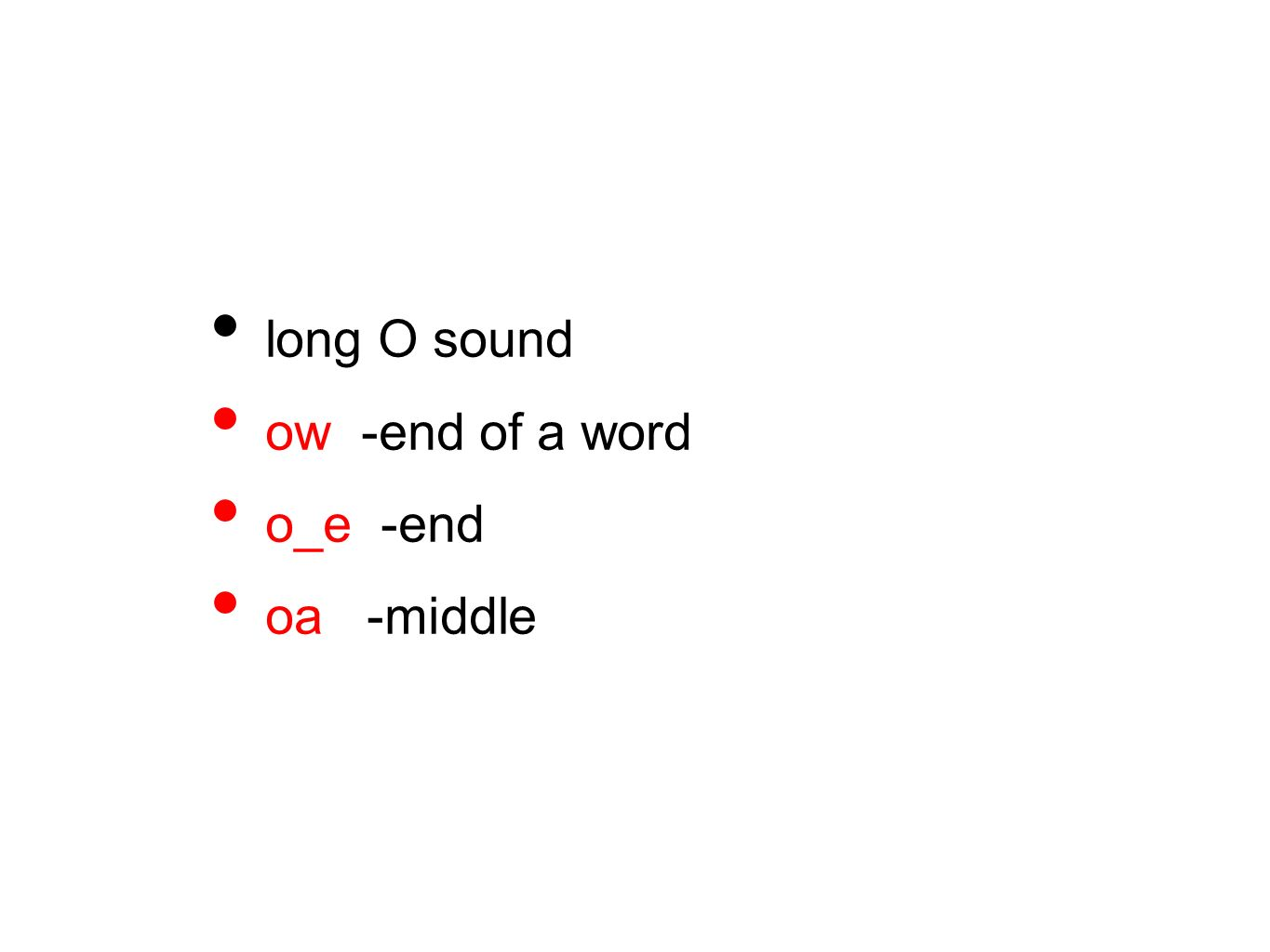 long O sound ow -end of a word o_e -end oa -middle