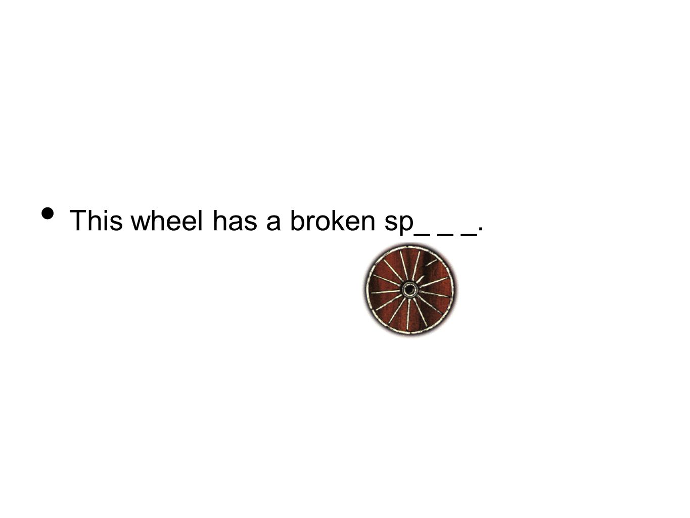 This wheel has a broken sp_ _ _.