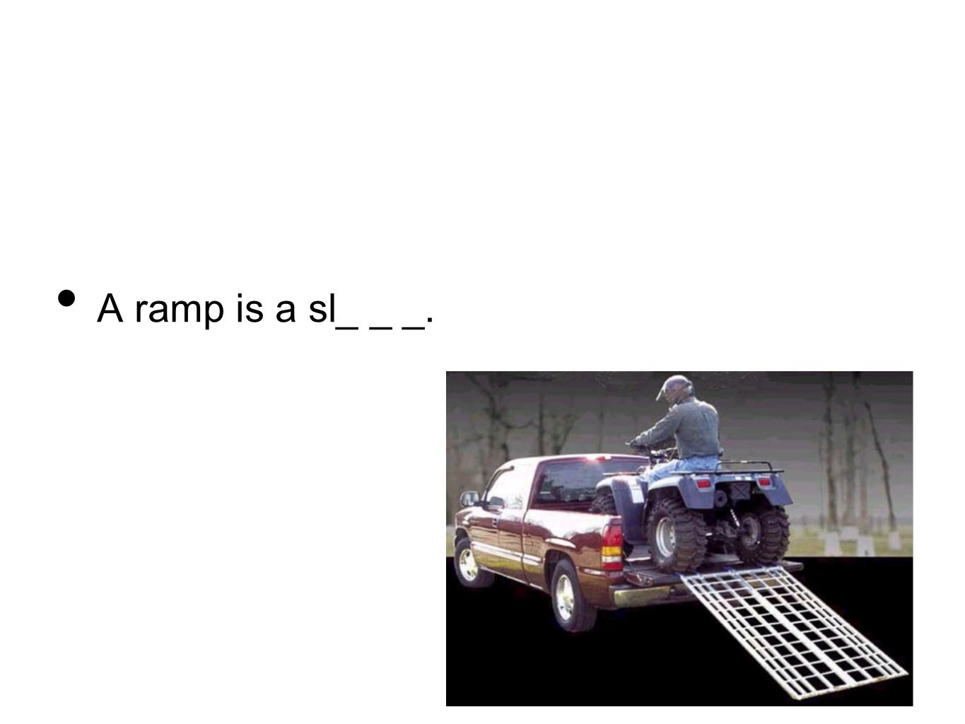 A ramp is a sl_ _ _.