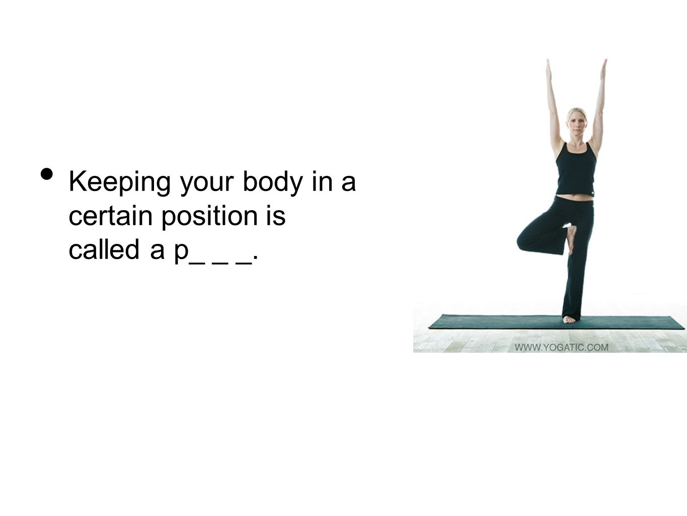 Keeping your body in a certain position is called a p_ _ _.