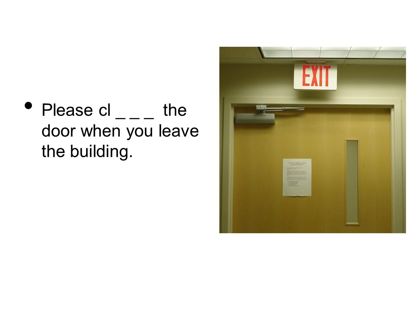 Please cl _ _ _ the door when you leave the building.