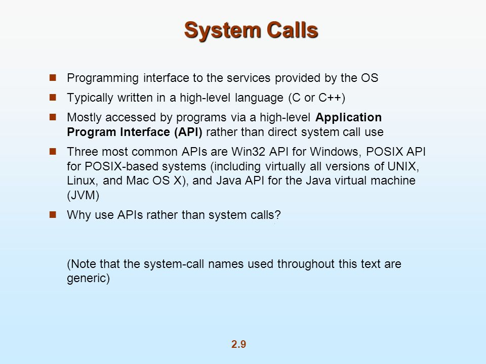 System Calls Programming interface to the services provided by the OS