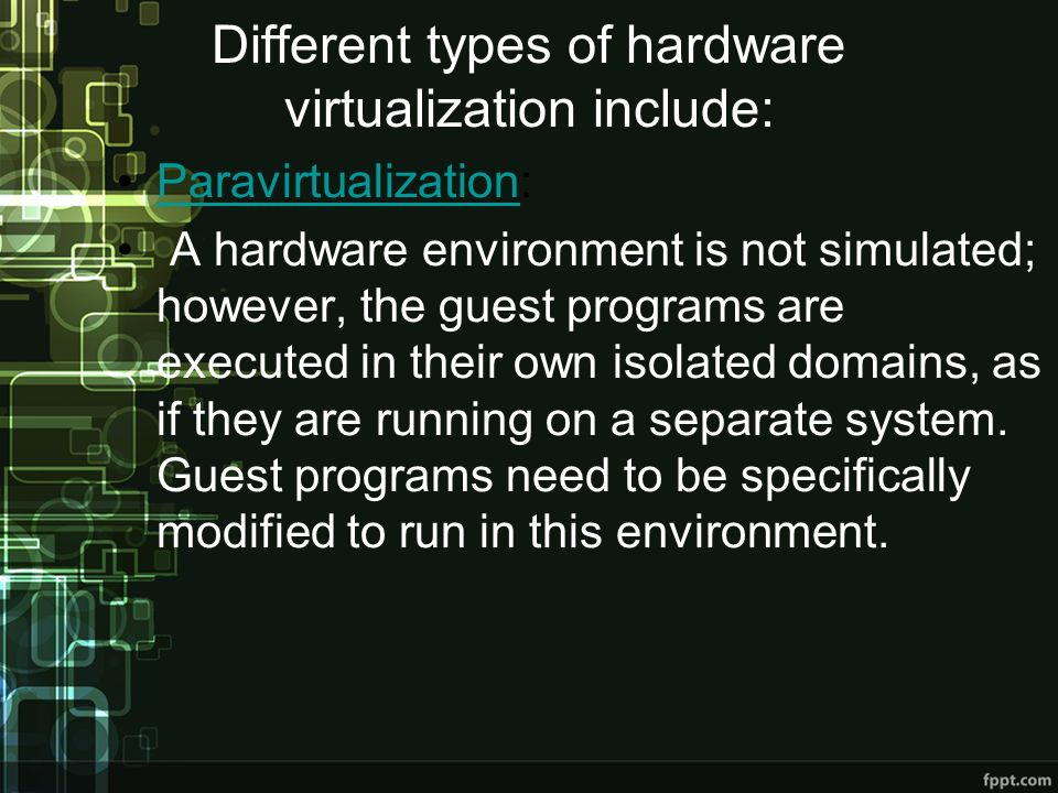 Different types of hardware virtualization include: