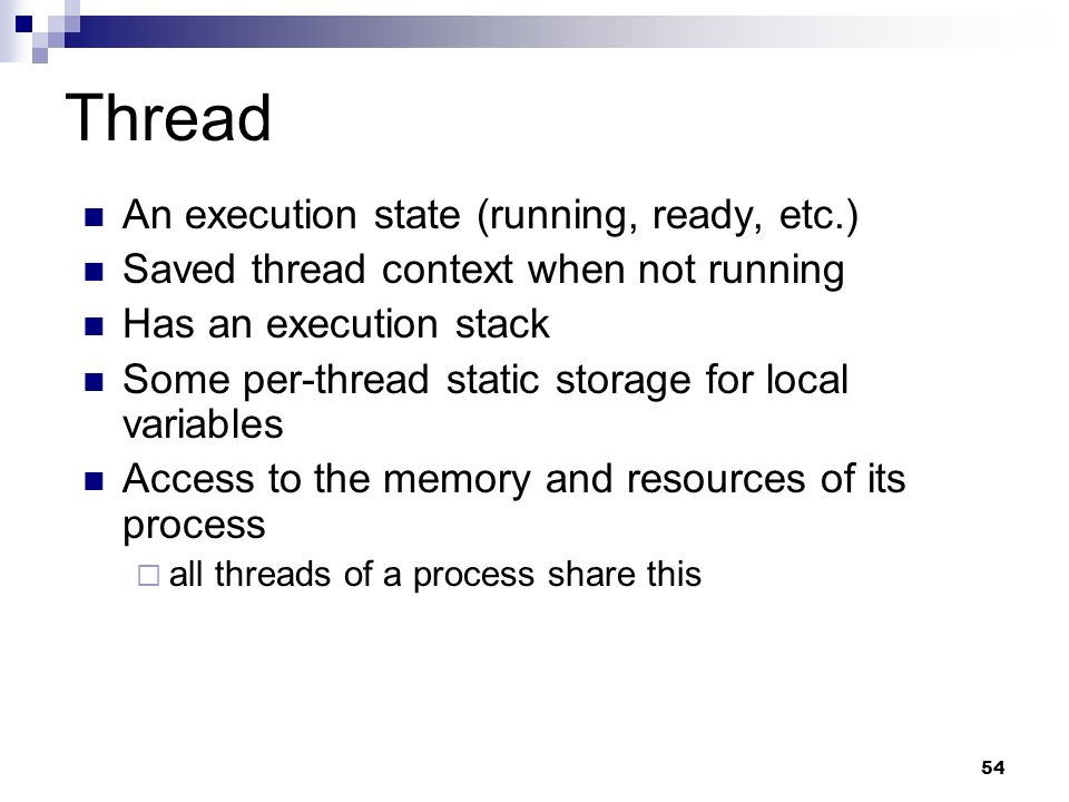 Thread An execution state (running, ready, etc.)