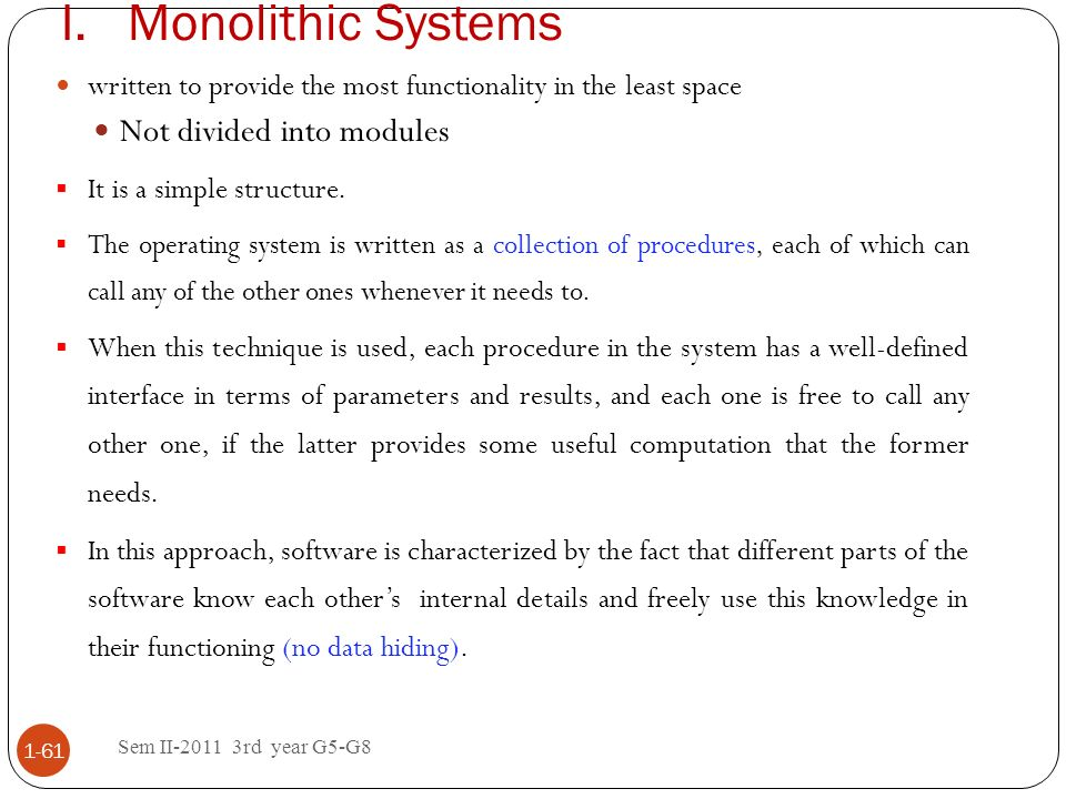 Monolithic Systems Not divided into modules