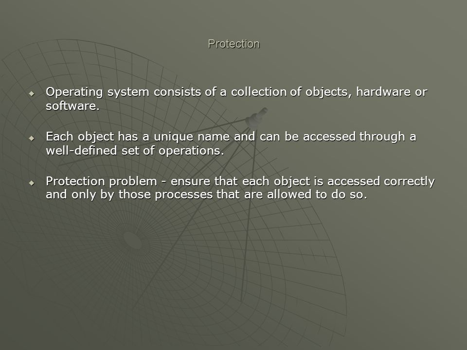 Protection Operating system consists of a collection of objects, hardware or software.
