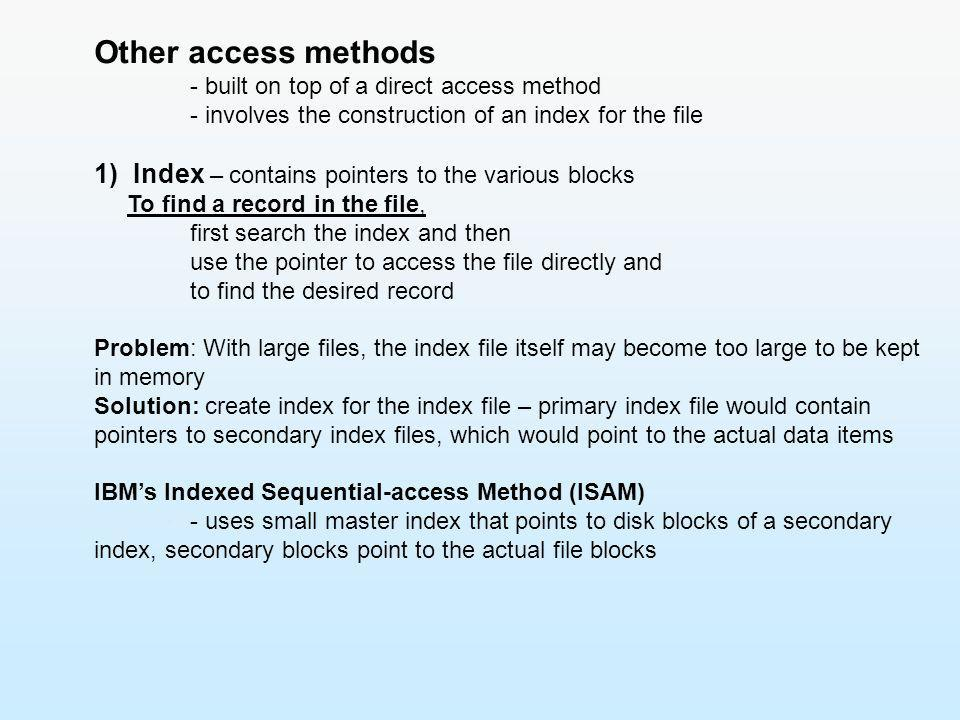 Other access methods - built on top of a direct access method. - involves the construction of an index for the file.