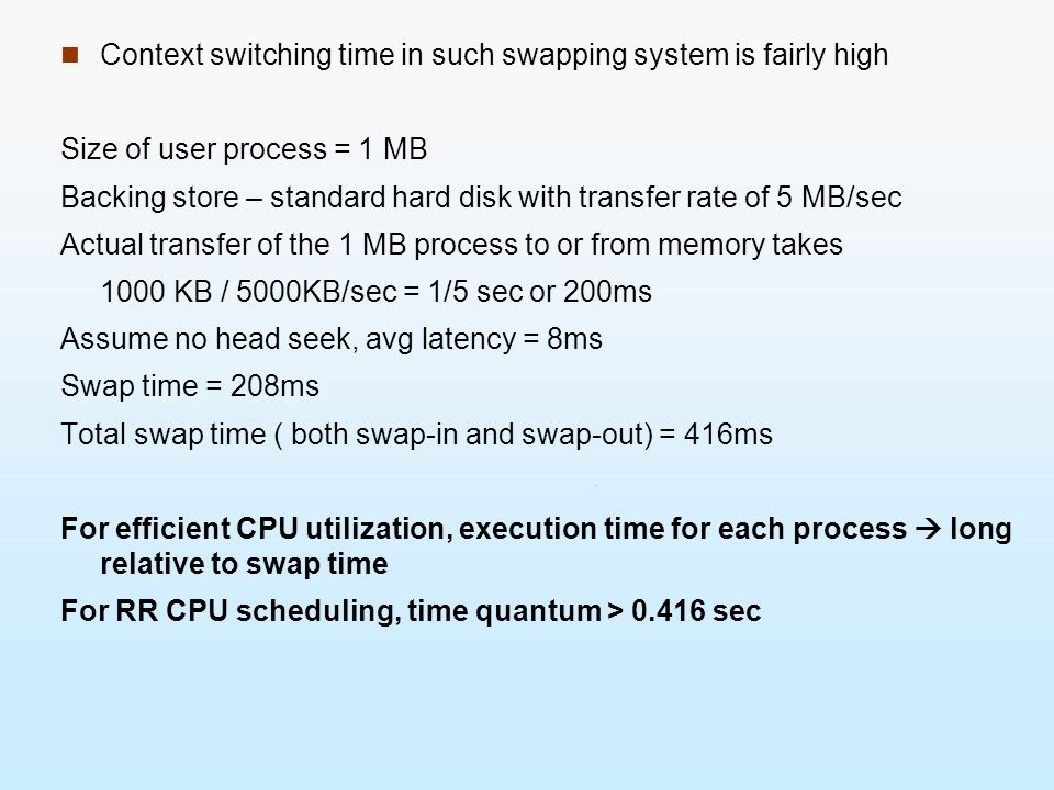 Context switching time in such swapping system is fairly high