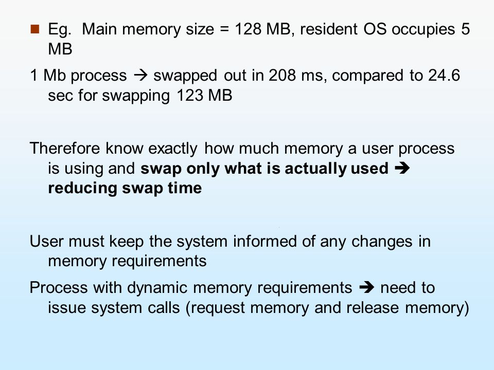 Eg. Main memory size = 128 MB, resident OS occupies 5 MB