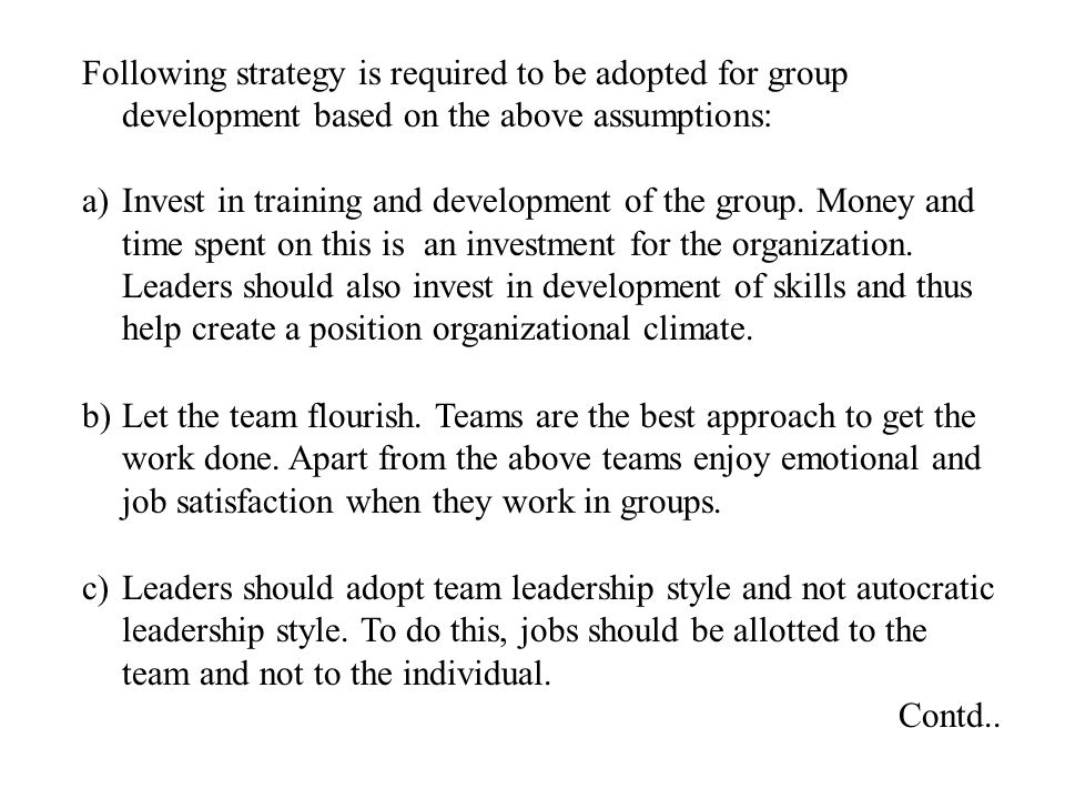 Following strategy is required to be adopted for group development based on the above assumptions: