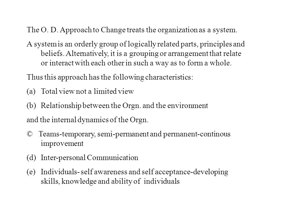 The O. D. Approach to Change treats the organization as a system.