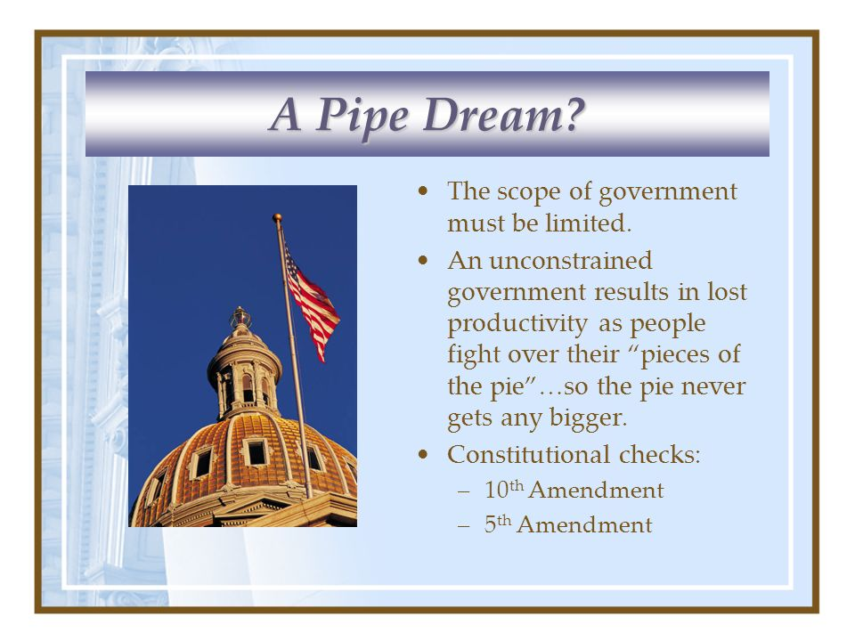 A Pipe Dream The scope of government must be limited.