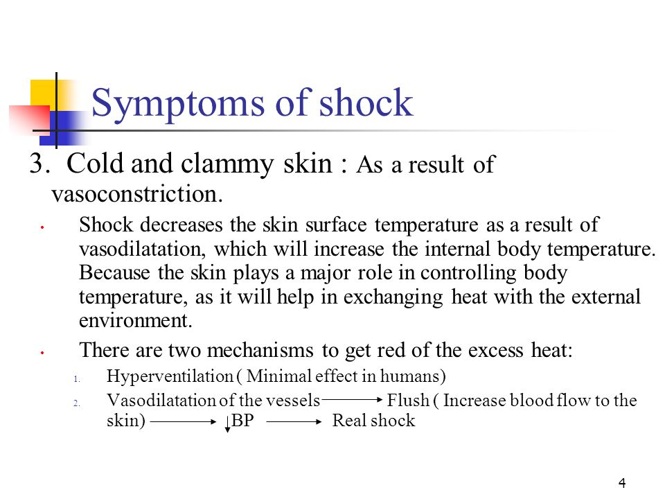 Symptoms of shock 3. Cold and clammy skin : As a result of vasoconstriction.