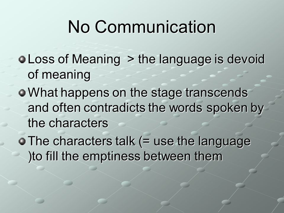No Communication Loss of Meaning > the language is devoid of meaning.
