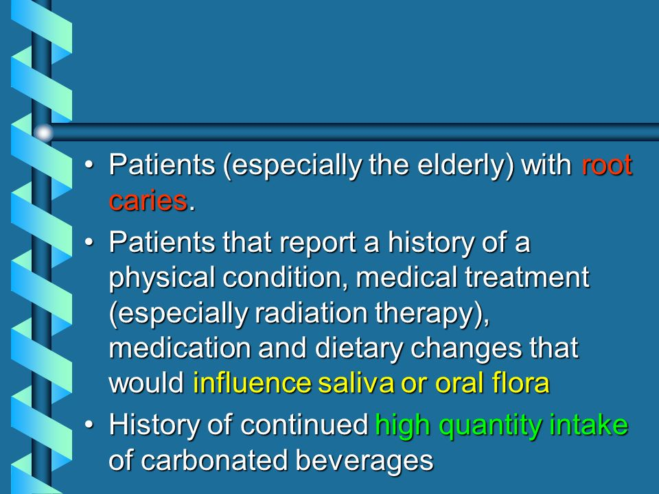 Patients (especially the elderly) with root caries.