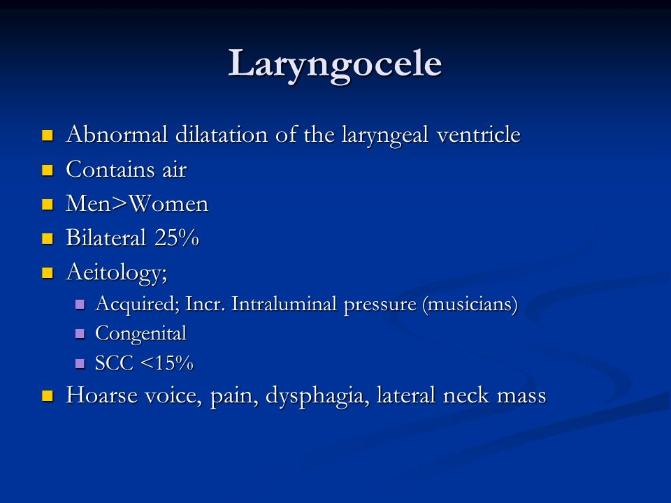 Laryngocele Abnormal dilatation of the laryngeal ventricle