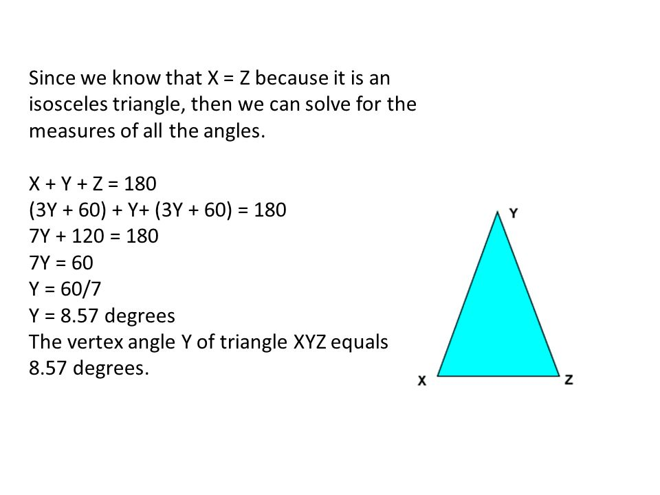 Since we know that X = Z because it is an isosceles triangle, then we can solve for the measures of all the angles.