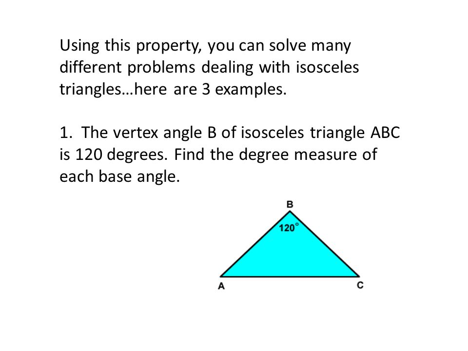 Using this property, you can solve many different problems dealing with isosceles triangles…here are 3 examples.