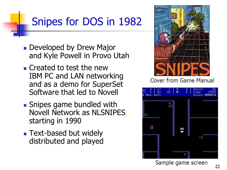 Snipes for DOS in 1982 Developed by Drew Major and Kyle Powell in Provo Utah.