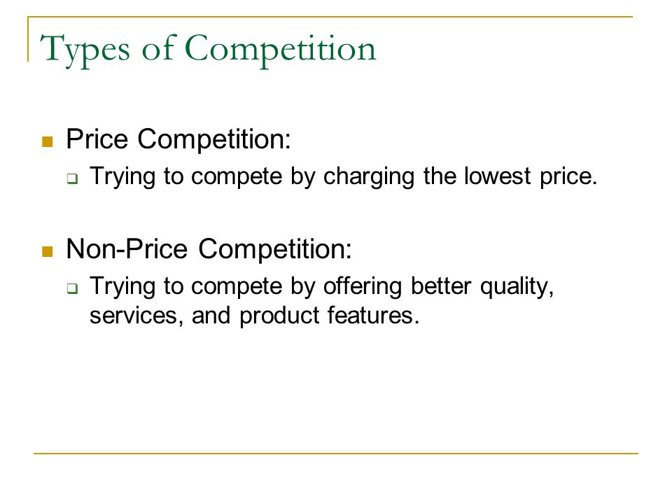 Types of Competition Price Competition: Non-Price Competition: