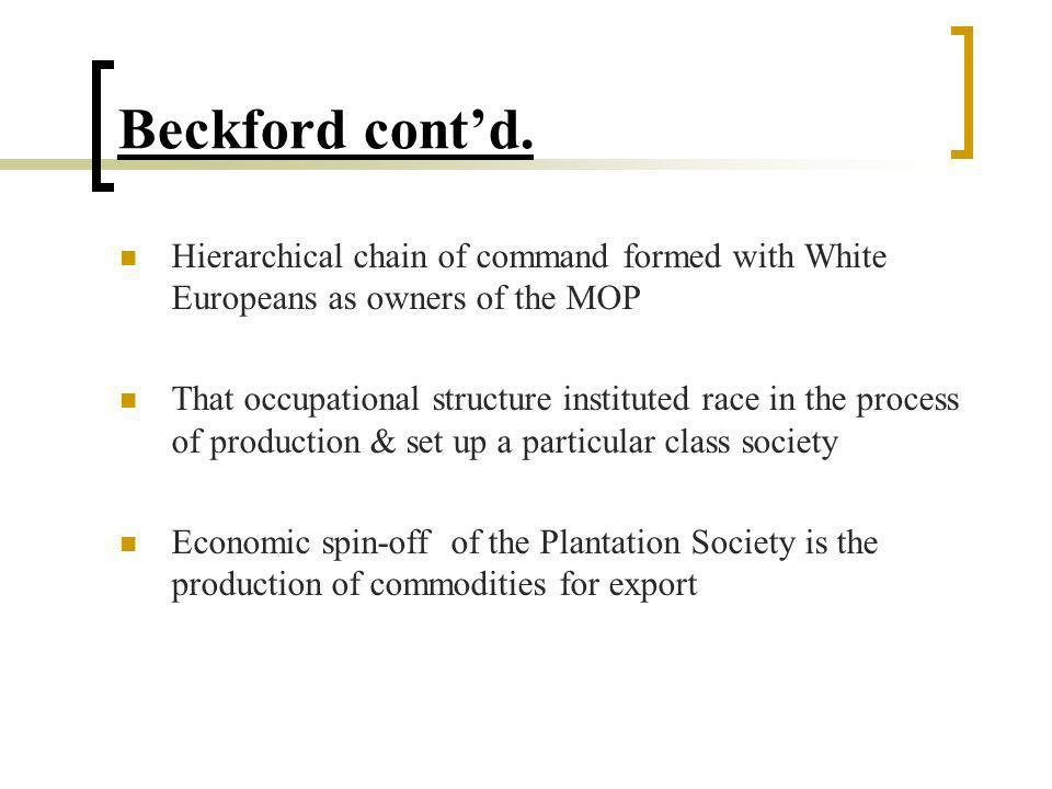 Beckford cont'd. Hierarchical chain of command formed with White Europeans as owners of the MOP.