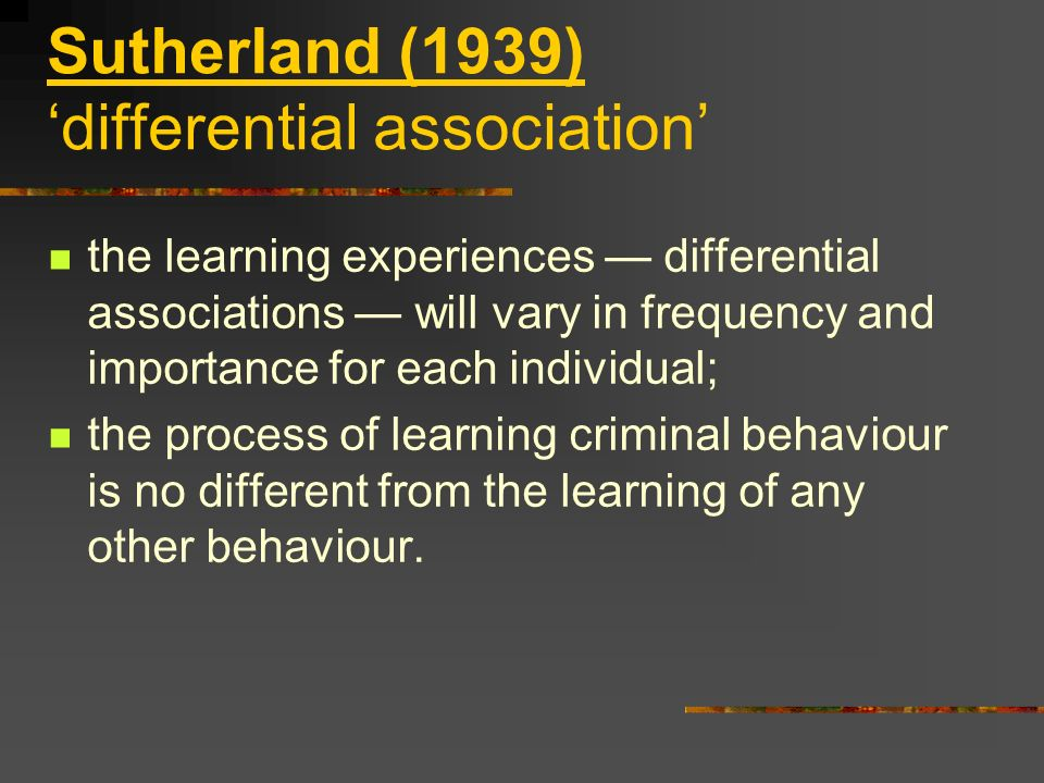 Sutherland (1939) 'differential association'