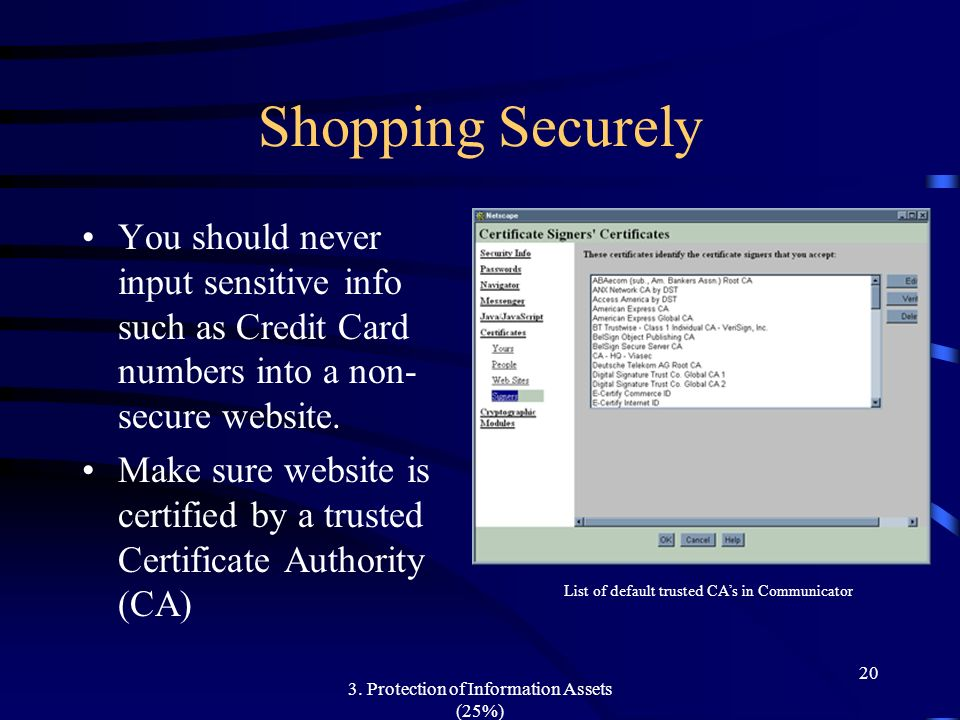 Shopping Securely You should never input sensitive info such as Credit Card numbers into a non-secure website.