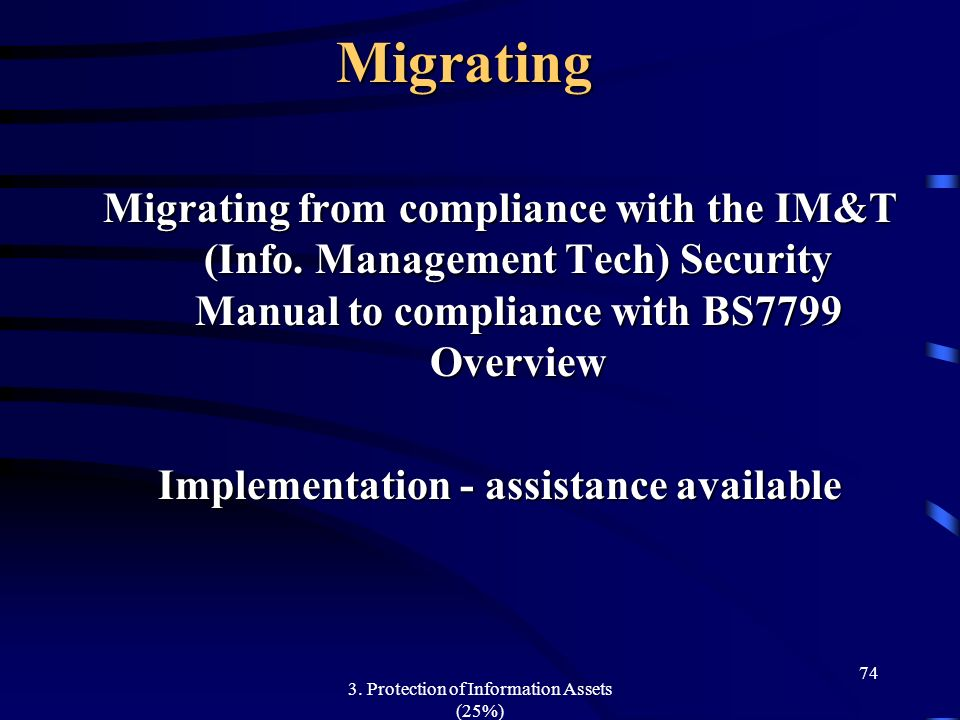 Migrating Migrating from compliance with the IM&T (Info. Management Tech) Security Manual to compliance with BS7799 Overview.