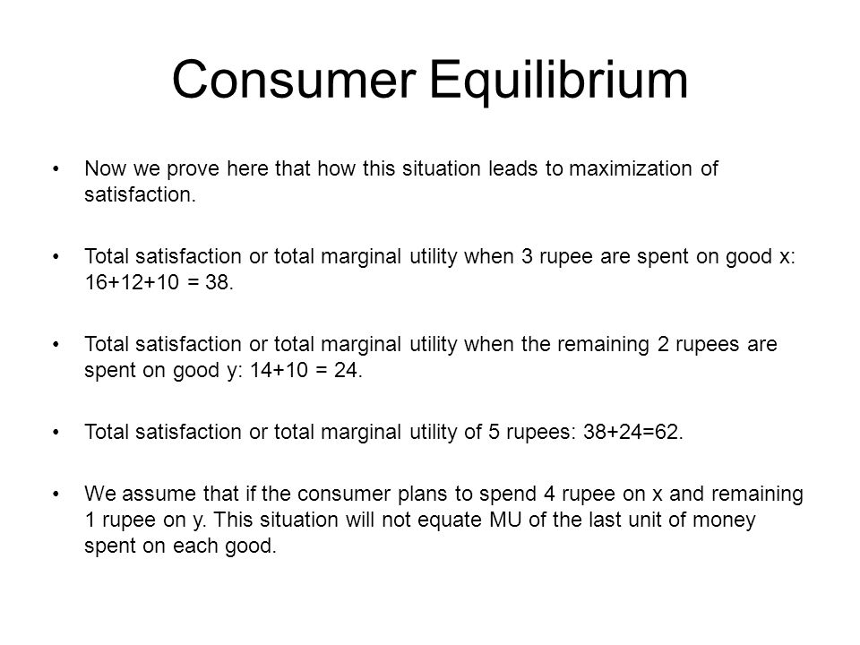 Consumer Equilibrium Now we prove here that how this situation leads to maximization of satisfaction.