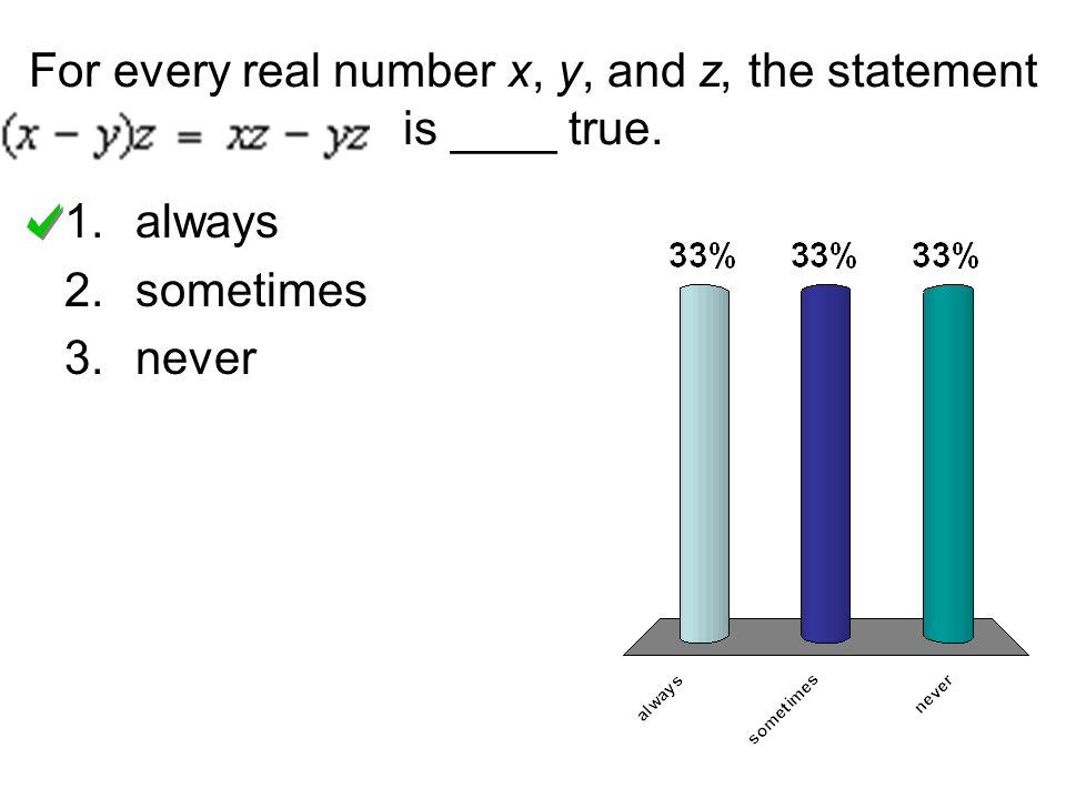 For every real number x, y, and z, the statement is ____ true.