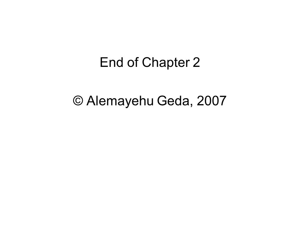 End of Chapter 2 © Alemayehu Geda, 2007