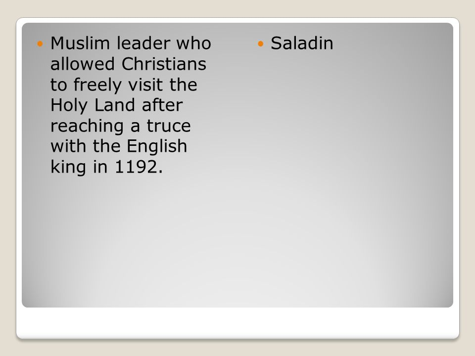 Muslim leader who allowed Christians to freely visit the Holy Land after reaching a truce with the English king in 1192.