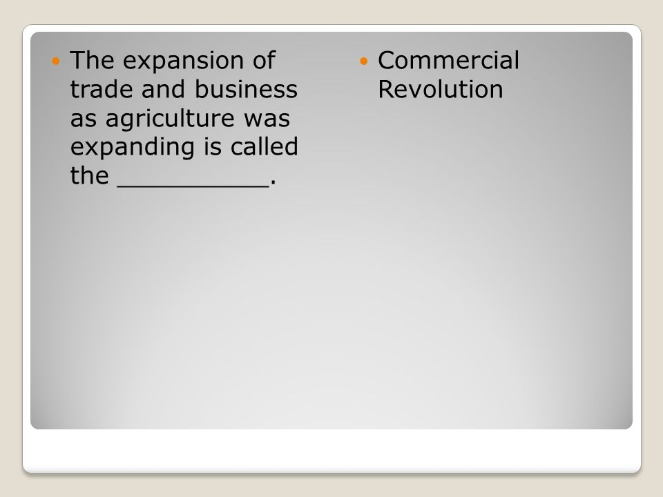 The expansion of trade and business as agriculture was expanding is called the __________.