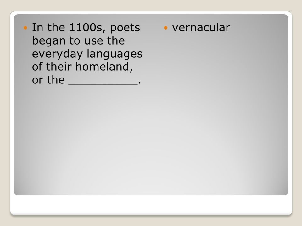 In the 1100s, poets began to use the everyday languages of their homeland, or the __________.
