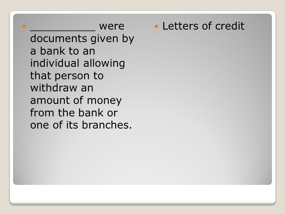 __________ were documents given by a bank to an individual allowing that person to withdraw an amount of money from the bank or one of its branches.