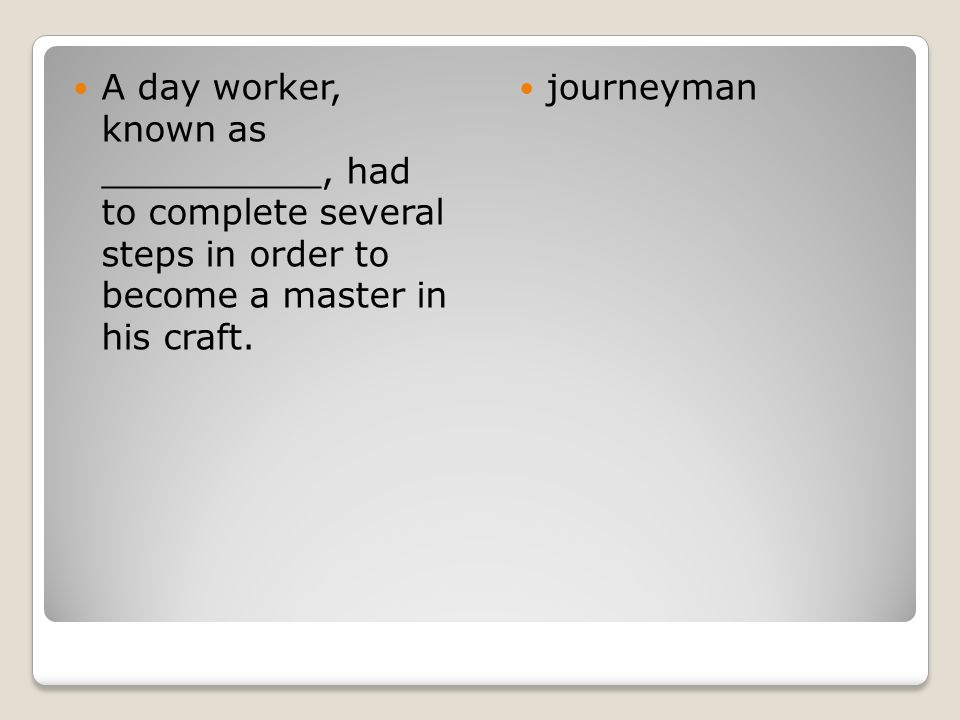 A day worker, known as __________, had to complete several steps in order to become a master in his craft.