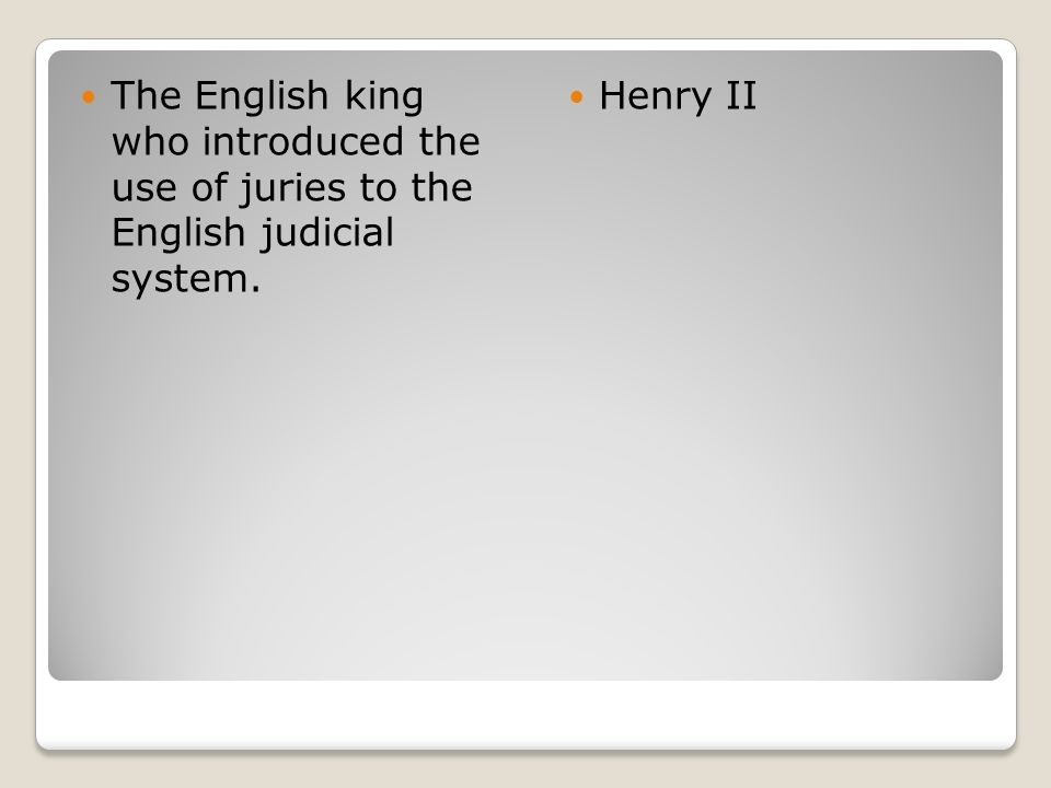 The English king who introduced the use of juries to the English judicial system.