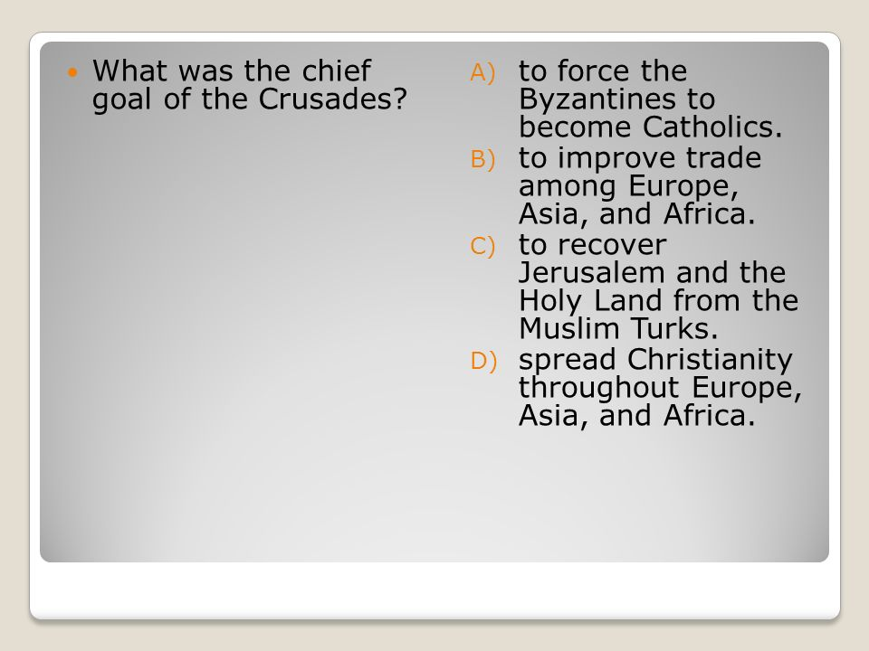 What was the chief goal of the Crusades