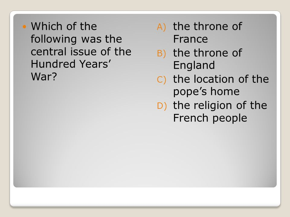 Which of the following was the central issue of the Hundred Years' War