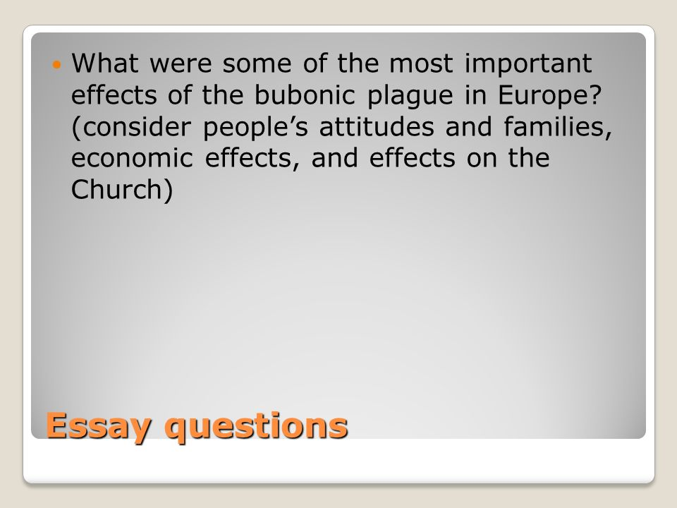 What were some of the most important effects of the bubonic plague in Europe (consider people's attitudes and families, economic effects, and effects on the Church)