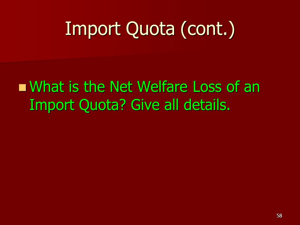 Import Quota (cont.) What is the Net Welfare Loss of an Import Quota Give all details.