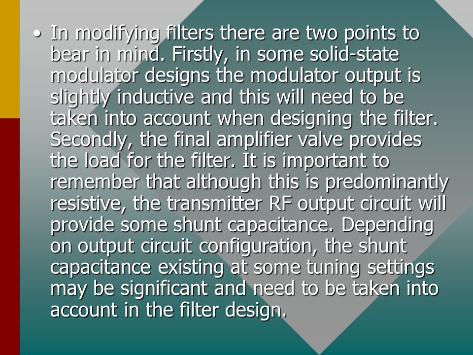 In modifying filters there are two points to bear in mind