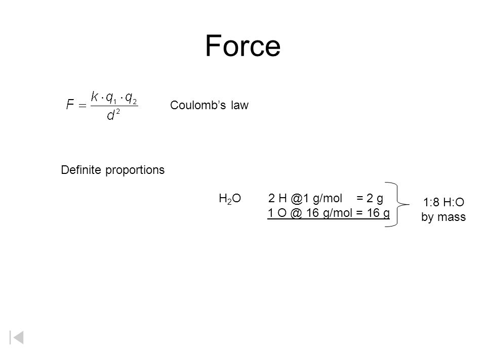 Force Coulomb's law Definite proportions H2O 2 H @1 g/mol = 2 g