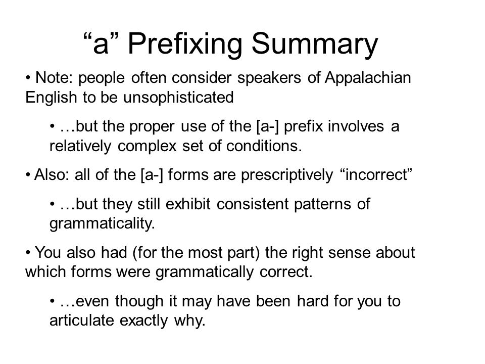a Prefixing Summary Note: people often consider speakers of Appalachian English to be unsophisticated.