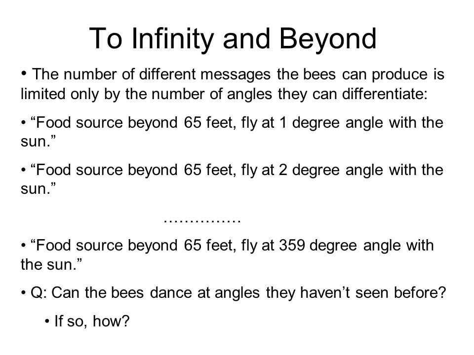 To Infinity and Beyond The number of different messages the bees can produce is limited only by the number of angles they can differentiate: