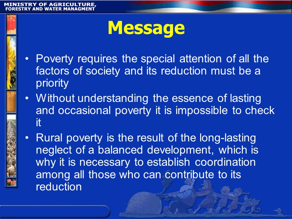 Message Poverty requires the special attention of all the factors of society and its reduction must be a priority.