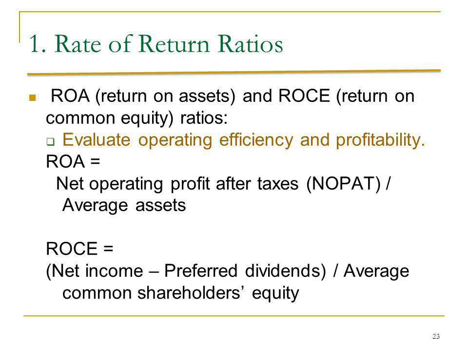 1. Rate of Return Ratios ROA (return on assets) and ROCE (return on common equity) ratios: Evaluate operating efficiency and profitability.